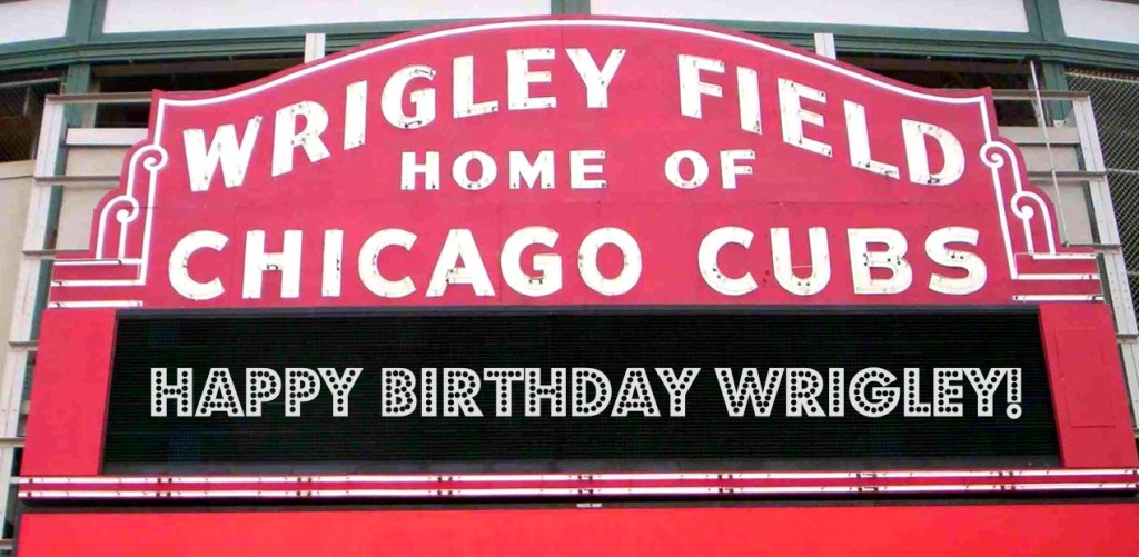 Happy Birthday Wrigley Field