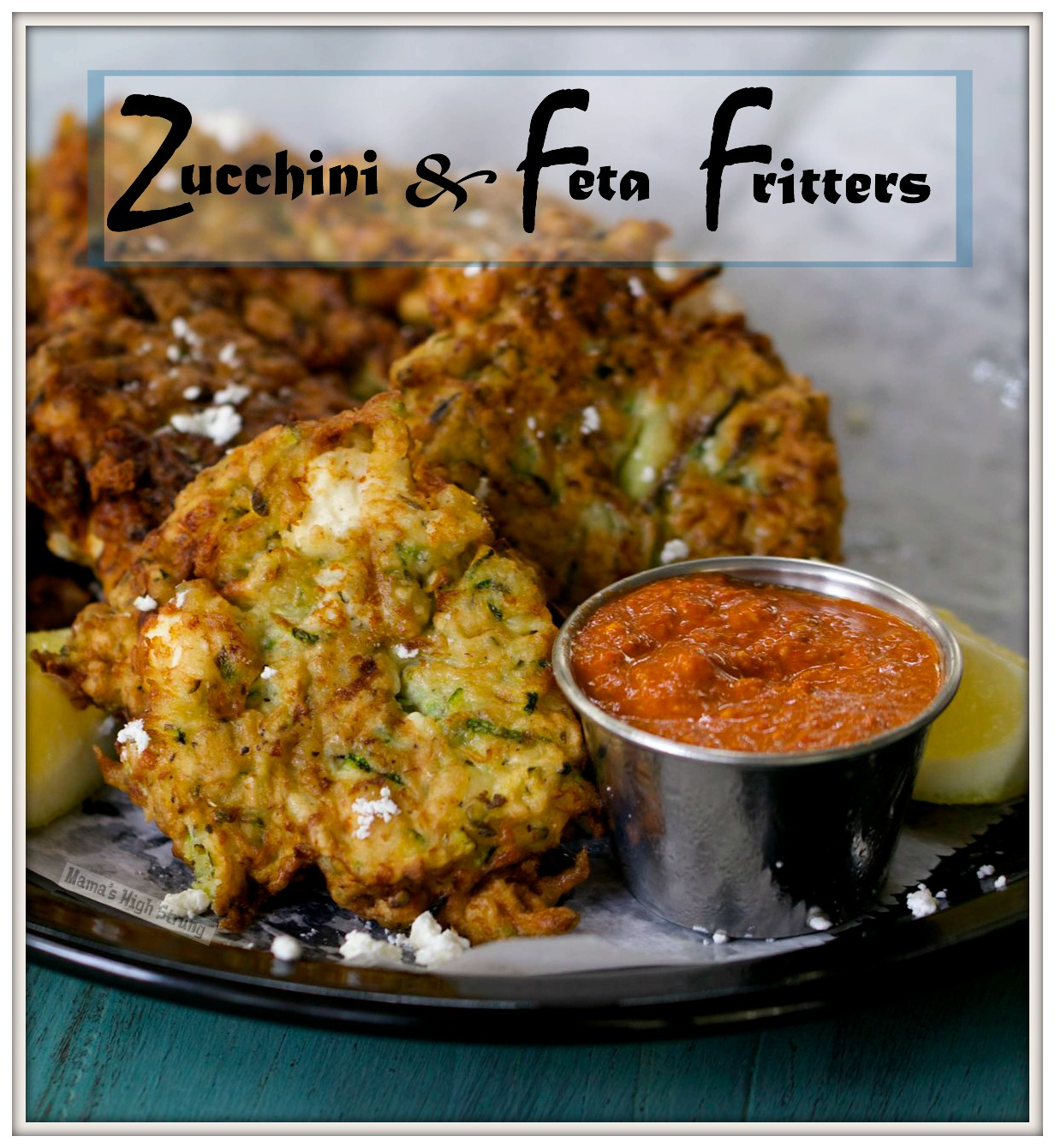 ... Zucchini and Feta Fritters with Red Pepper Dip - Mama's High Strung